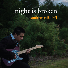 Night Is Broken by Andrew Mihaleff